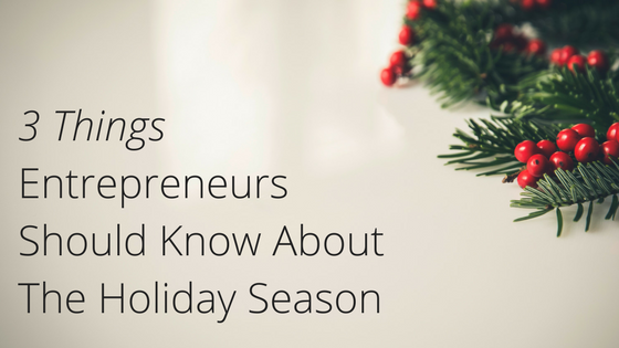 3 things entrepreneurs should know about the holiday season